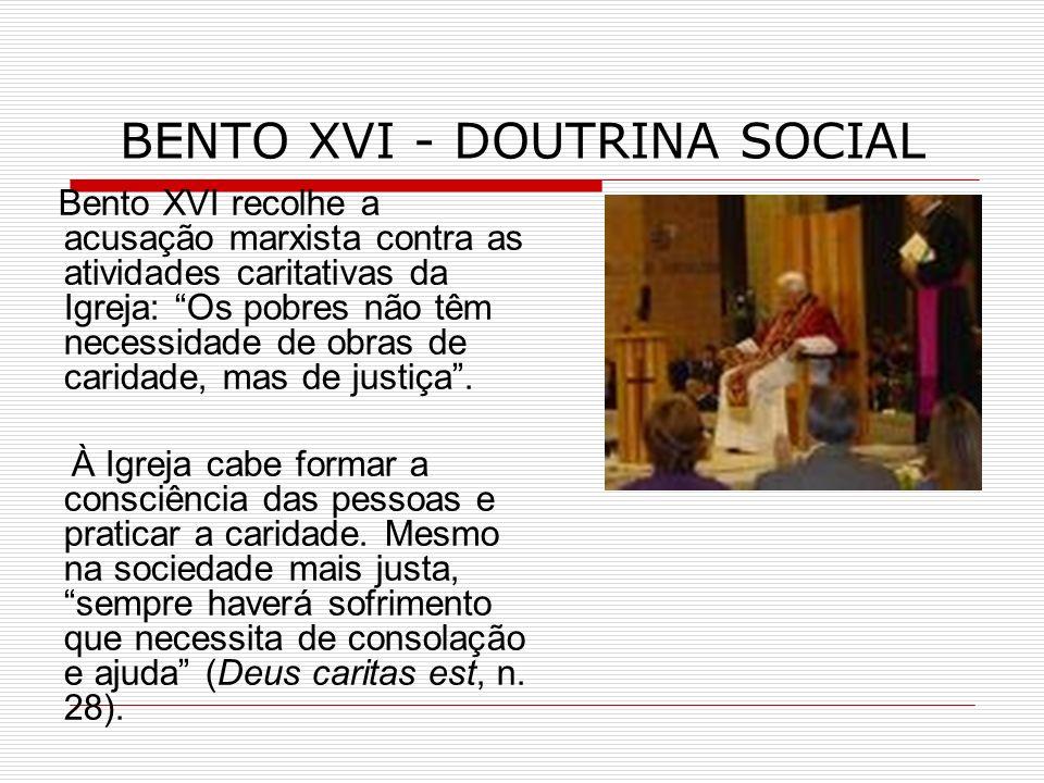 Bento XVI recolhe a acusação marxista contra as atividades caritativas da Igreja: Os pobres não têm necessidade de obras de caridade, mas de justiça.