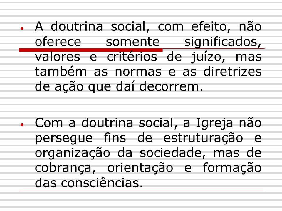 A doutrina social, com efeito, não oferece somente significados, valores e critérios de juízo, mas também as normas e as diretrizes de ação que daí de