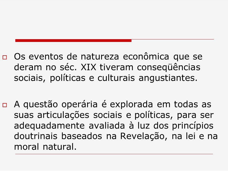Os eventos de natureza econômica que se deram no séc. XIX tiveram conseqüências sociais, políticas e culturais angustiantes. A questão operária é expl