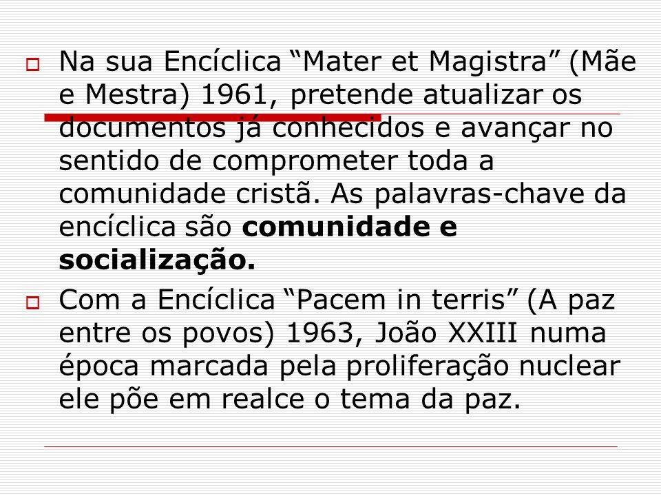 Na sua Encíclica Mater et Magistra (Mãe e Mestra) 1961, pretende atualizar os documentos já conhecidos e avançar no sentido de comprometer toda a comu