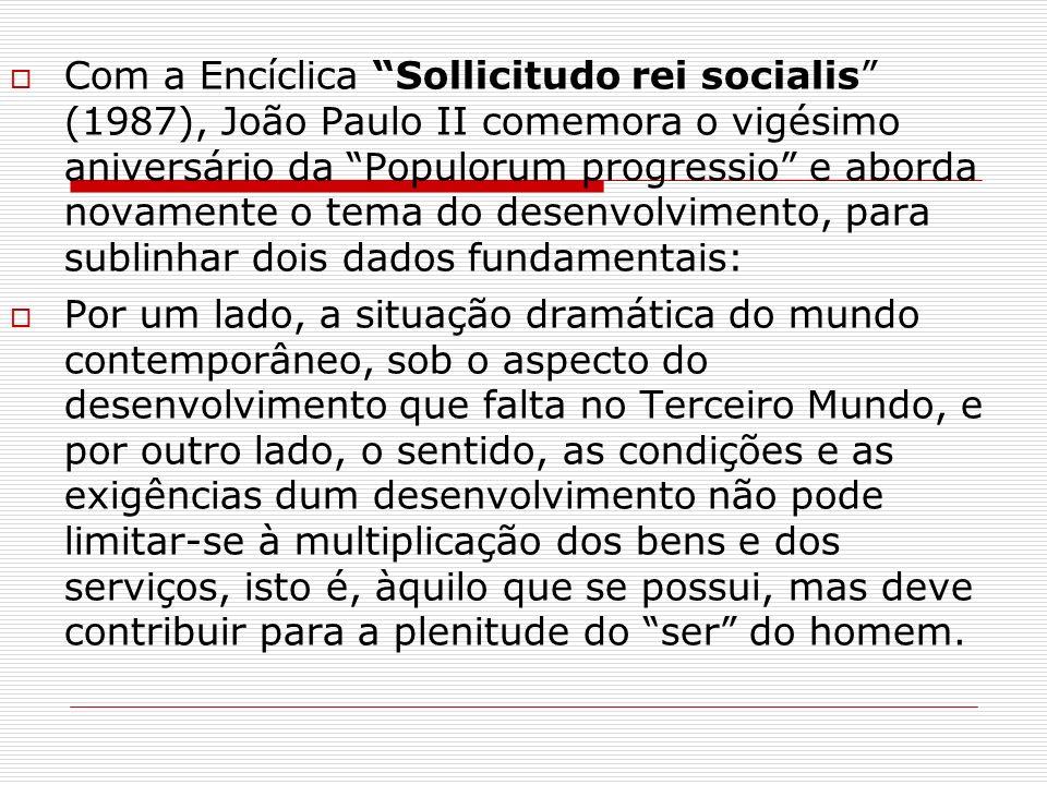 Com a Encíclica Sollicitudo rei socialis (1987), João Paulo II comemora o vigésimo aniversário da Populorum progressio e aborda novamente o tema do de