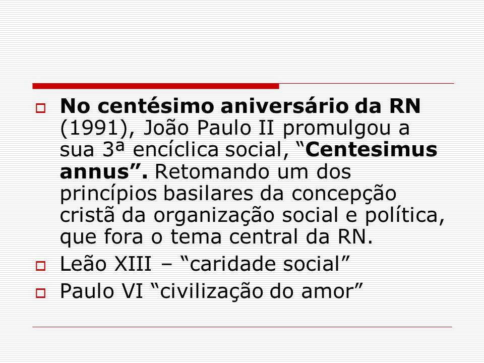 No centésimo aniversário da RN (1991), João Paulo II promulgou a sua 3ª encíclica social, Centesimus annus. Retomando um dos princípios basilares da c