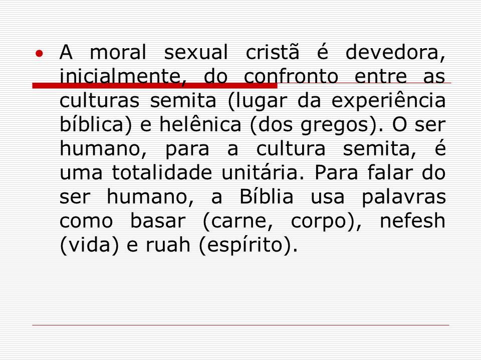 A moral sexual cristã é devedora, inicialmente, do confronto entre as culturas semita (lugar da experiência bíblica) e helênica (dos gregos). O ser hu