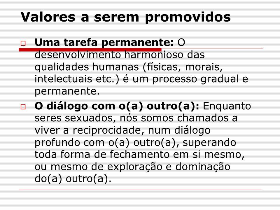Valores a serem promovidos Uma tarefa permanente: O desenvolvimento harmonioso das qualidades humanas (físicas, morais, intelectuais etc.) é um proces