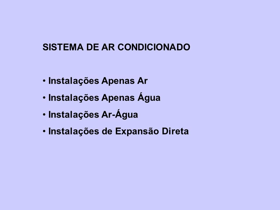 SISTEMA DE AR CONDICIONADO Instalações Apenas Ar Instalações Apenas Água Instalações Ar-Água Instalações de Expansão Direta