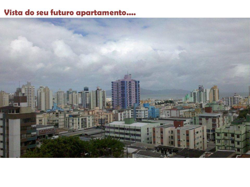 Vista do seu futuro apartamento....
