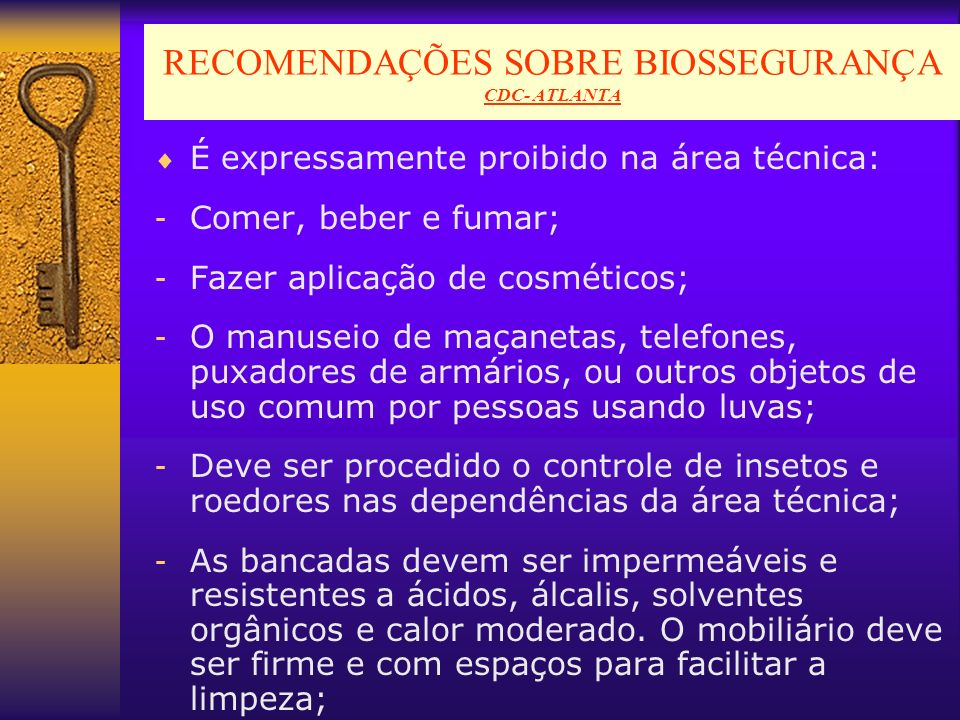 RECOMENDAÇÕES SOBRE BIOSSEGURANÇA CDC- ATLANTA É expressamente proibido na área técnica: - Comer, beber e fumar; - Fazer aplicação de cosméticos; - O