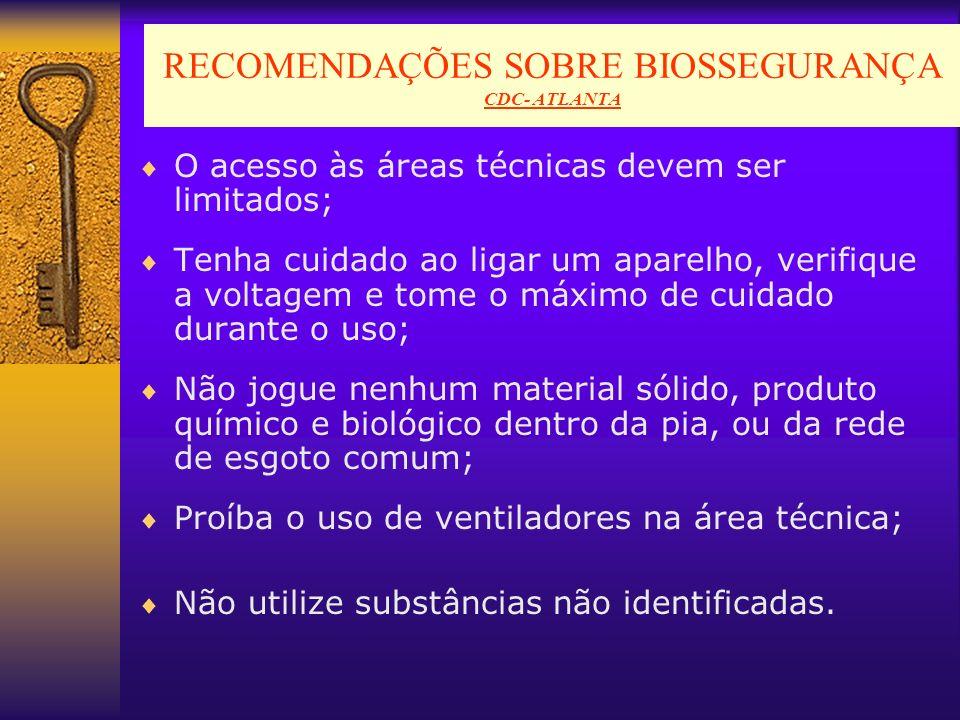 RECOMENDAÇÕES SOBRE BIOSSEGURANÇA CDC- ATLANTA O acesso às áreas técnicas devem ser limitados; Tenha cuidado ao ligar um aparelho, verifique a voltage