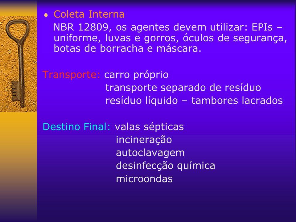 Coleta Interna NBR 12809, os agentes devem utilizar: EPIs – uniforme, luvas e gorros, óculos de segurança, botas de borracha e máscara. Transporte: ca