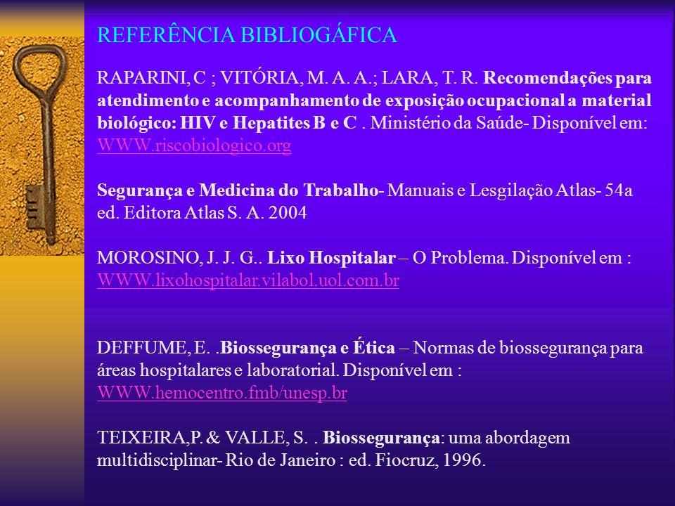 REFERÊNCIA BIBLIOGÁFICA RAPARINI, C ; VITÓRIA, M. A. A.; LARA, T. R. Recomendações para atendimento e acompanhamento de exposição ocupacional a materi