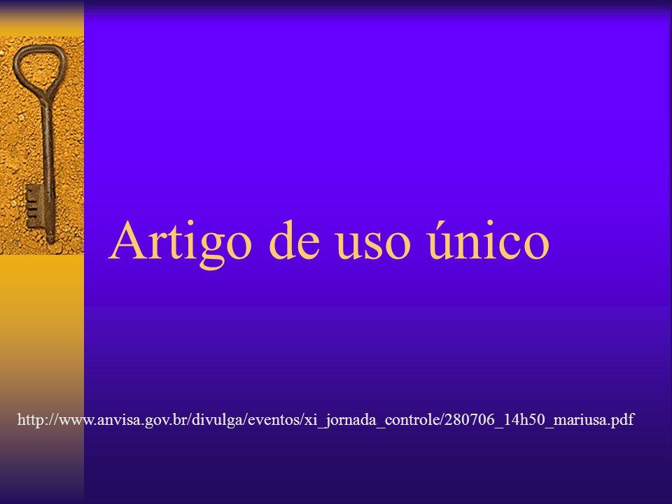 Artigo de uso único http://www.anvisa.gov.br/divulga/eventos/xi_jornada_controle/280706_14h50_mariusa.pdf