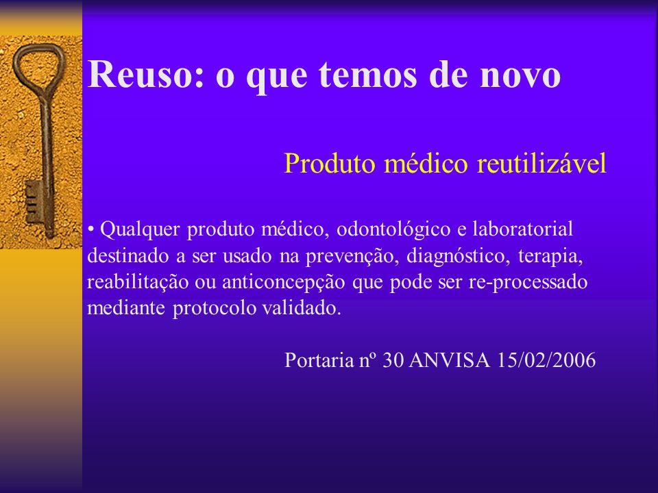 Reuso: o que temos de novo Produto médico reutilizável Qualquer produto médico, odontológico e laboratorial destinado a ser usado na prevenção, diagnó