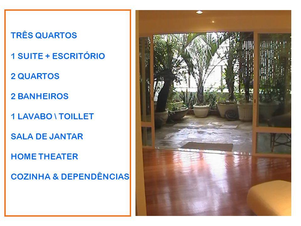 TRÊS QUARTOS 1 SUITE + ESCRITÓRIO 2 QUARTOS 2 BANHEIROS 1 LAVABO \ TOILLET SALA DE JANTAR HOME THEATER COZINHA & DEPENDÊNCIAS