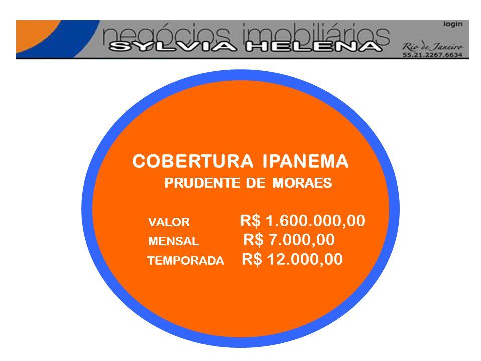 COBERTURA IPANEMA PRUDENTE DE MORAES VALOR R$ 1.600.000,00 MENSAL R$ 7.000,00 TEMPORADA R$ 12.000,00 COBERTURA IPANEMA PRUDENTE DE MORAES VALOR R$ 1.6