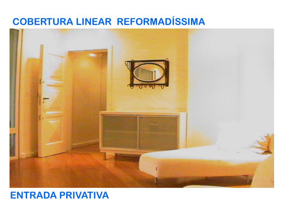 COBERTURA LINEAR REFORMADÍSSIMA ENTRADA PRIVATIVA
