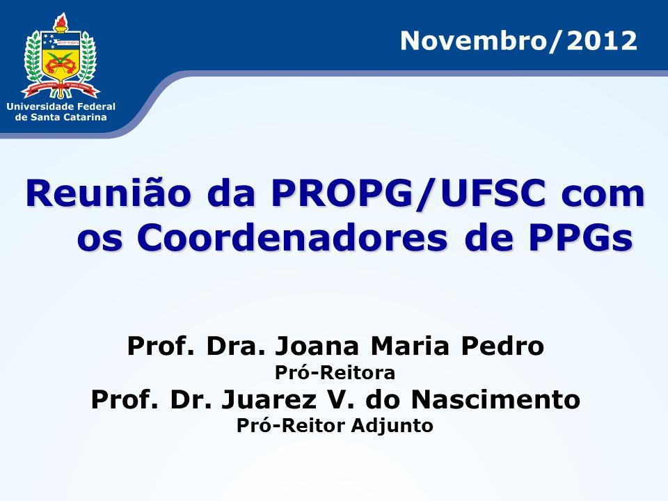 Reunião da PROPG/UFSC com os Coordenadores de PPGs Prof. Dra. Joana Maria Pedro Pró-Reitora Prof. Dr. Juarez V. do Nascimento Pró-Reitor Adjunto Novem
