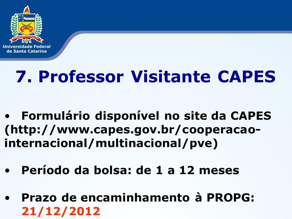 7. Professor Visitante CAPES Formulário disponível no site da CAPES (http://www.capes.gov.br/cooperacao- internacional/multinacional/pve) Período da b
