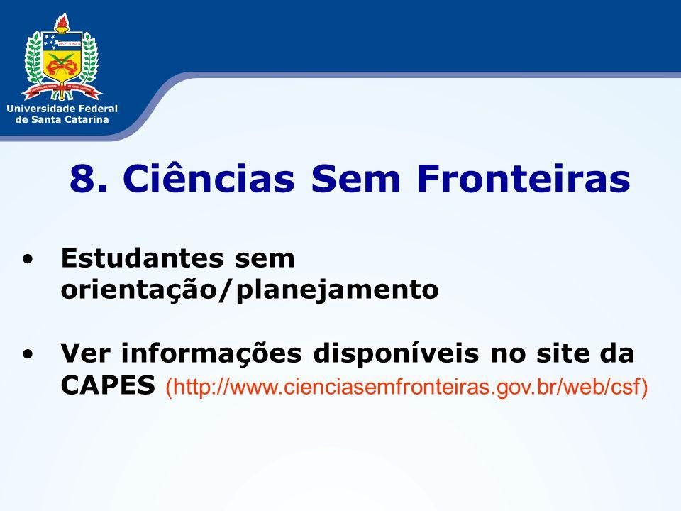 8. Ciências Sem Fronteiras Estudantes sem orientação/planejamento Ver informações disponíveis no site da CAPES (http://www.cienciasemfronteiras.gov.br