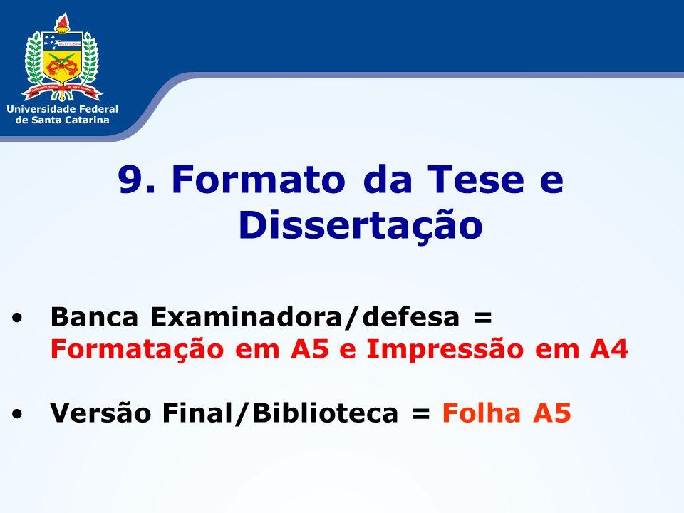 9. Formato da Tese e Dissertação Banca Examinadora/defesa = Formatação em A5 e Impressão em A4 Versão Final/Biblioteca = Folha A5