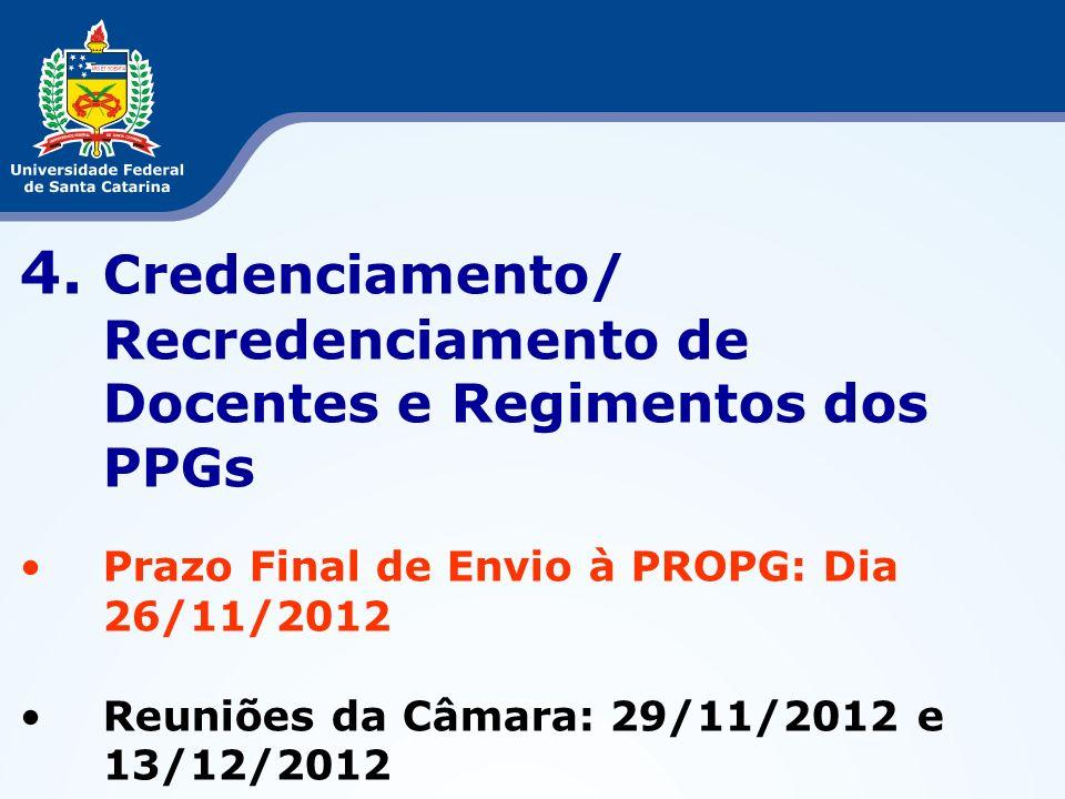 4. Credenciamento/ Recredenciamento de Docentes e Regimentos dos PPGs Prazo Final de Envio à PROPG: Dia 26/11/2012 Reuniões da Câmara: 29/11/2012 e 13