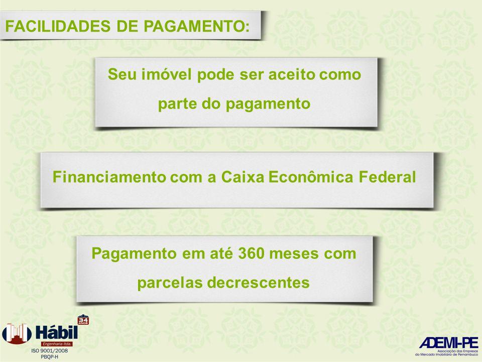 Financiamento com a Caixa Econômica Federal FACILIDADES DE PAGAMENTO: Pagamento em até 360 meses com parcelas decrescentes Seu imóvel pode ser aceito