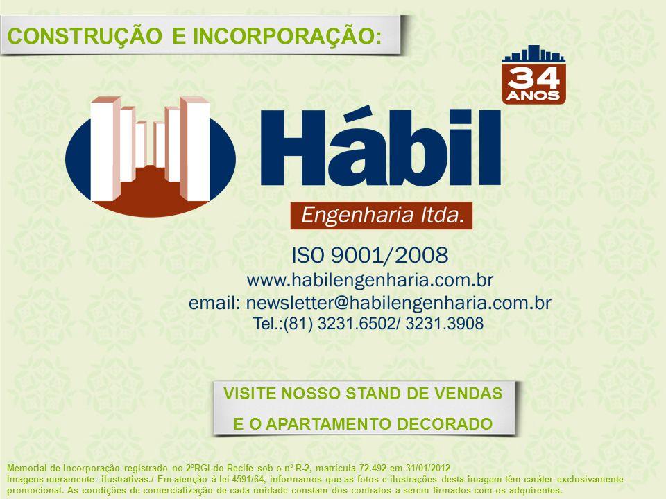 CONSTRUÇÃO E INCORPORAÇÃO: VISITE NOSSO STAND DE VENDAS E O APARTAMENTO DECORADO Memorial de Incorporação registrado no 2ºRGI do Recife sob o nº R-2,