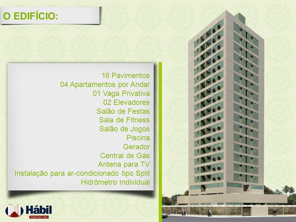 O EDIFÍCIO: 16 Pavimentos 04 Apartamentos por Andar 01 Vaga Privativa 02 Elevadores Salão de Festas Sala de Fitness Salão de Jogos Piscina Gerador Cen