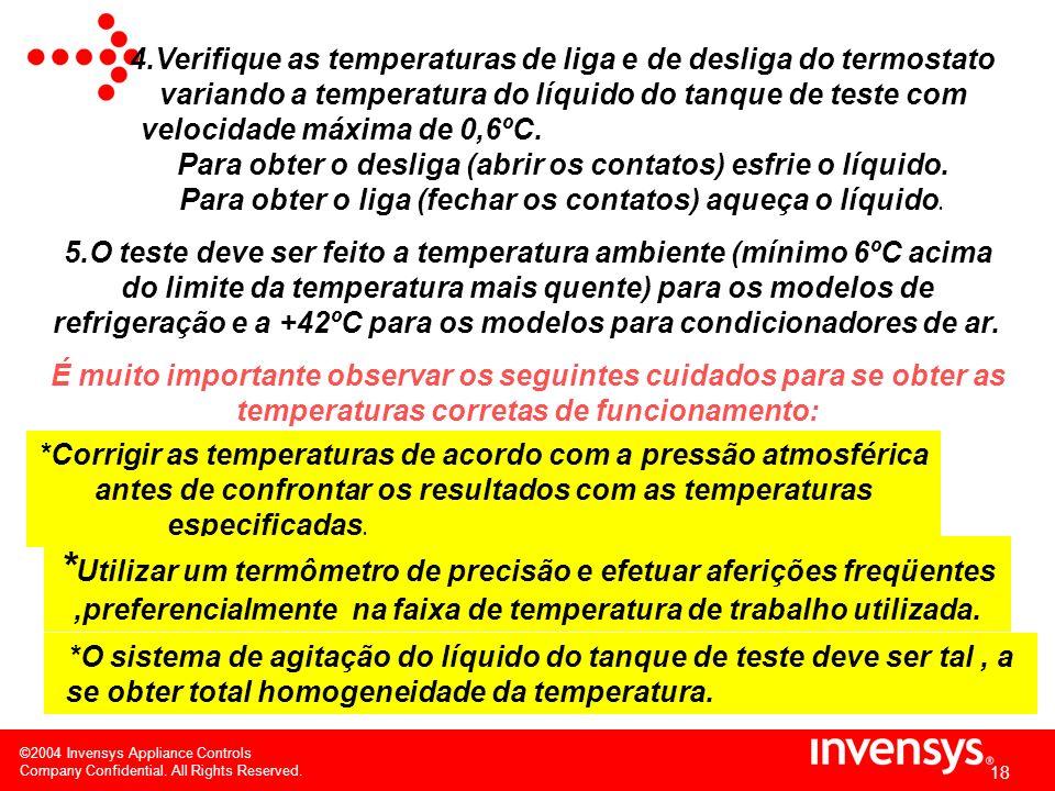 ©2004 Invensys Appliance Controls Company Confidential. All Rights Reserved. 17 3. o máximo permitido para a temperatura de liga. VERIFICAÇÃO DAS TEMP