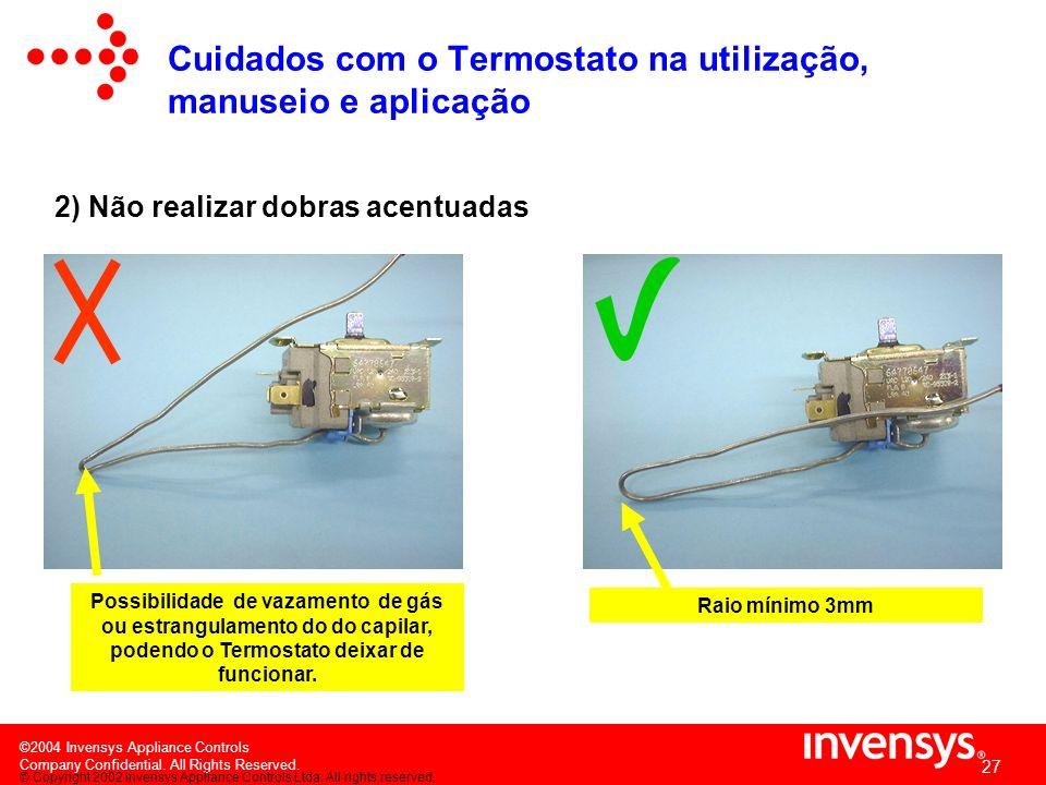 ©2004 Invensys Appliance Controls Company Confidential. All Rights Reserved. 26 Exemplos corretos de posicionamento do capilar É recomendado uma conta