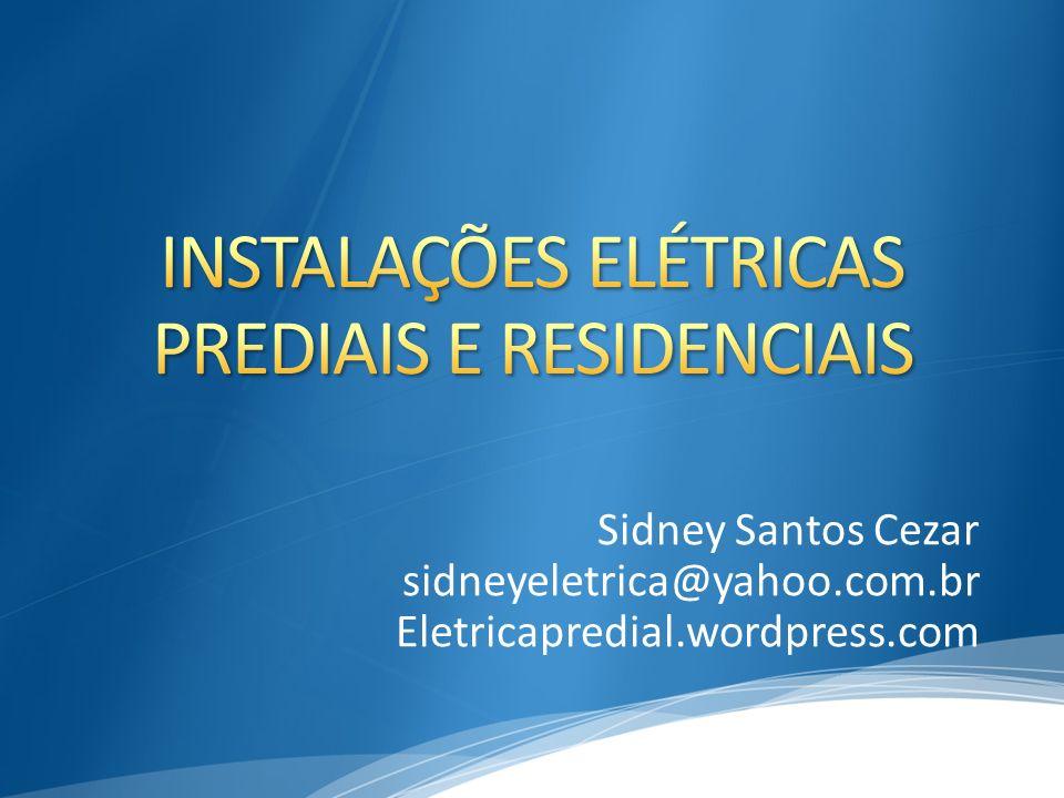 Sidney Santos Cezar sidneyeletrica@yahoo.com.br Eletricapredial.wordpress.com