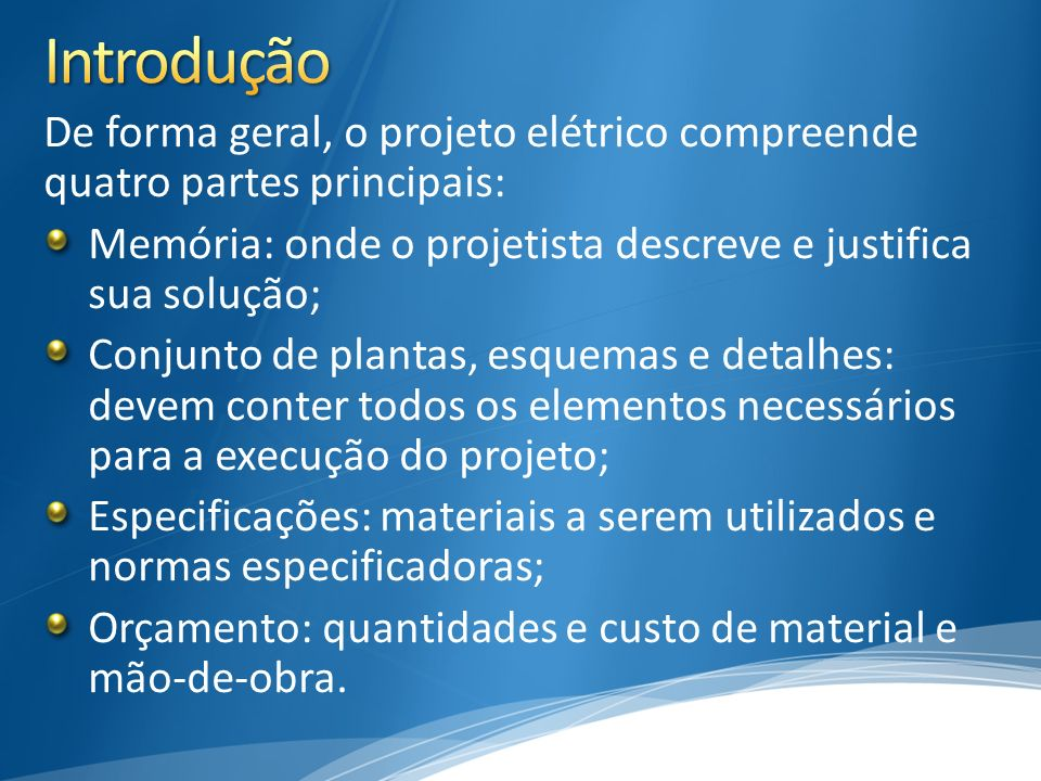 De forma geral, o projeto elétrico compreende quatro partes principais: Memória: onde o projetista descreve e justifica sua solução; Conjunto de plant