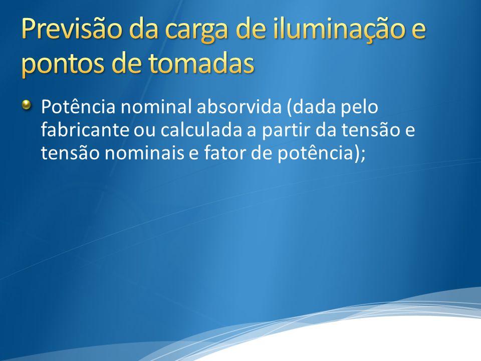 Carga de iluminação: considerar potência das lâmpadas, e as perdas e o fator de potência de equipamentos auxiliares (reatores).