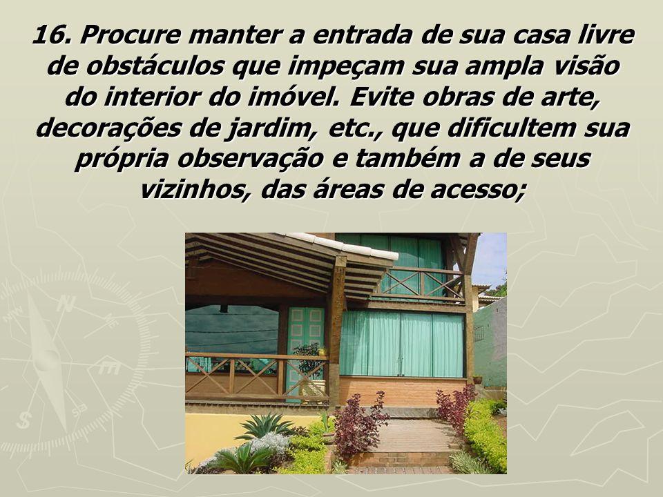 16. Procure manter a entrada de sua casa livre de obstáculos que impeçam sua ampla visão do interior do imóvel. Evite obras de arte, decorações de jar