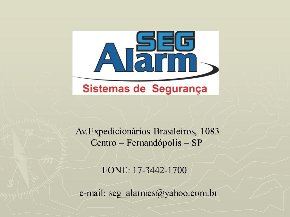 Av.Expedicionários Brasileiros, 1083 Centro – Fernandópolis – SP FONE: 17-3442-1700 e-mail: seg_alarmes@yahoo.com.br