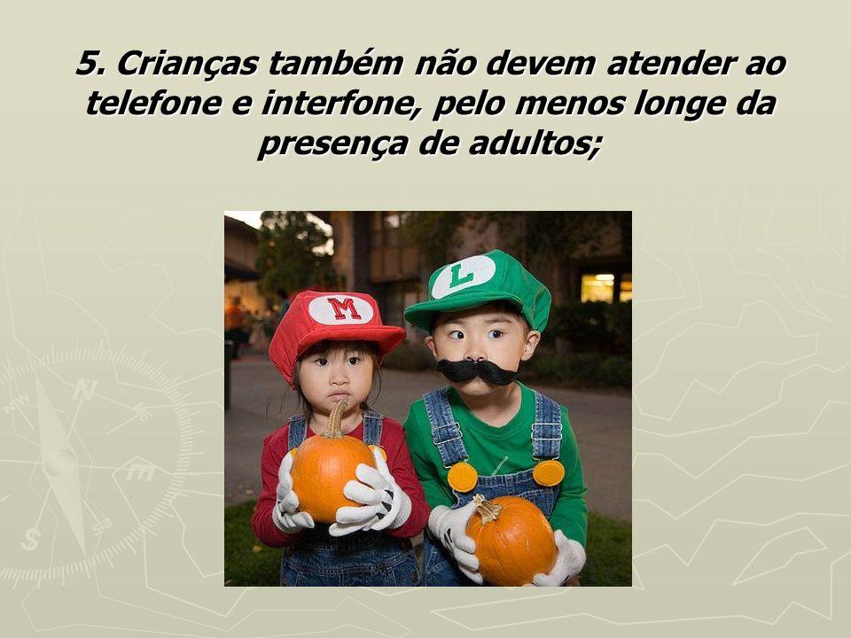 5. Crianças também não devem atender ao telefone e interfone, pelo menos longe da presença de adultos;