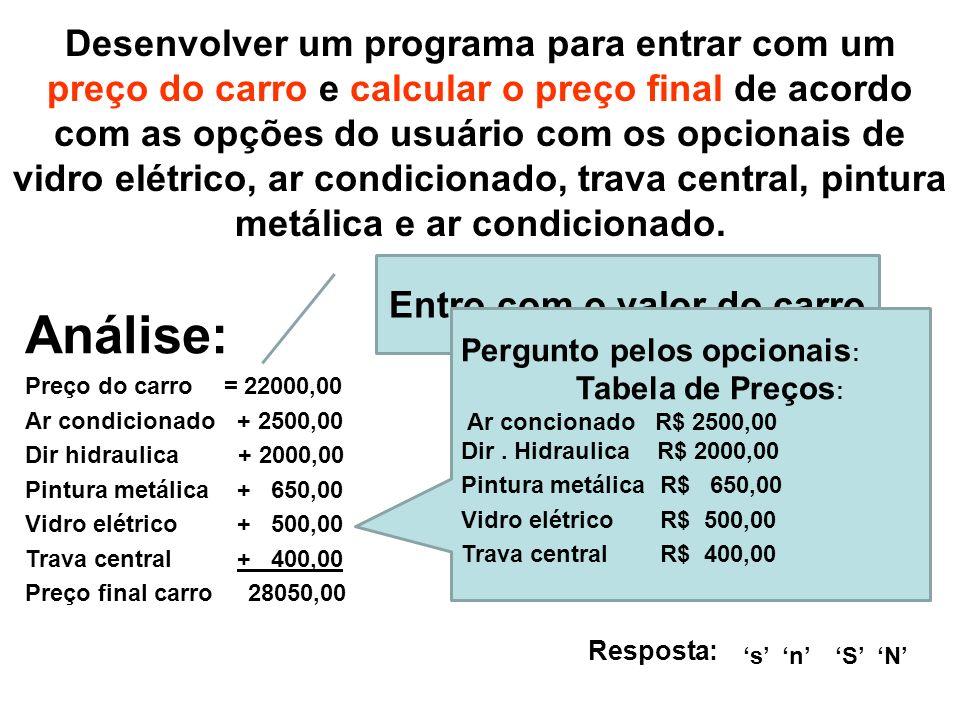 Análise: Preço do carro = 22000,00 Ar condicionado + 2500,00 Dir hidraulica + 2000,00 Pintura metálica + 650,00 Vidro elétrico + 500,00 Trava central