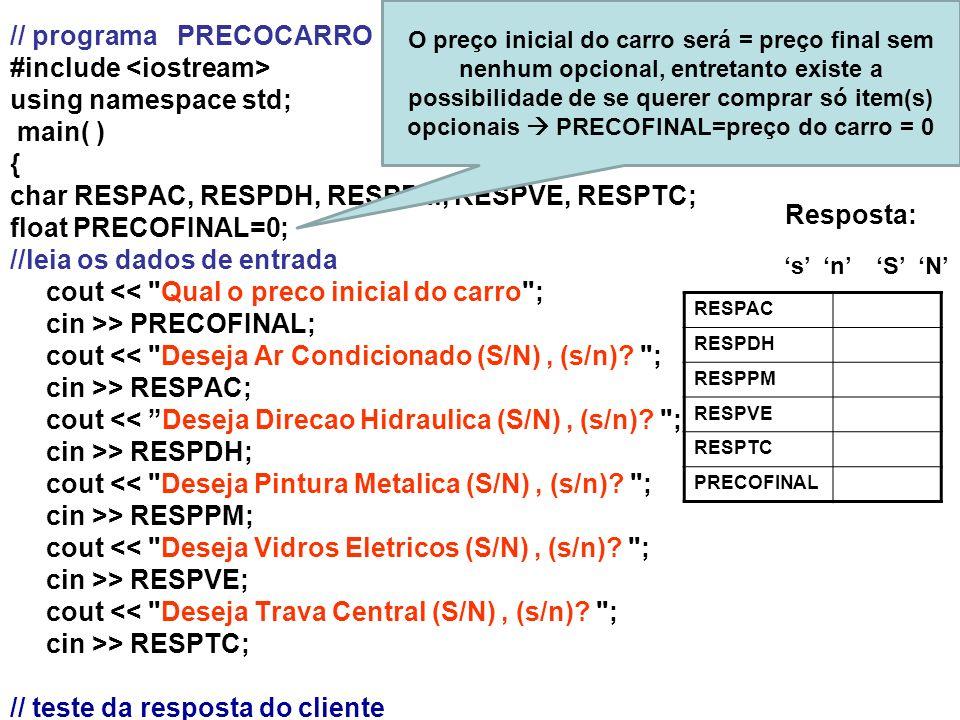 // programa PRECOCARRO #include using namespace std; main( ) { char RESPAC, RESPDH, RESPPM, RESPVE, RESPTC; float PRECOFINAL=0; //leia os dados de ent