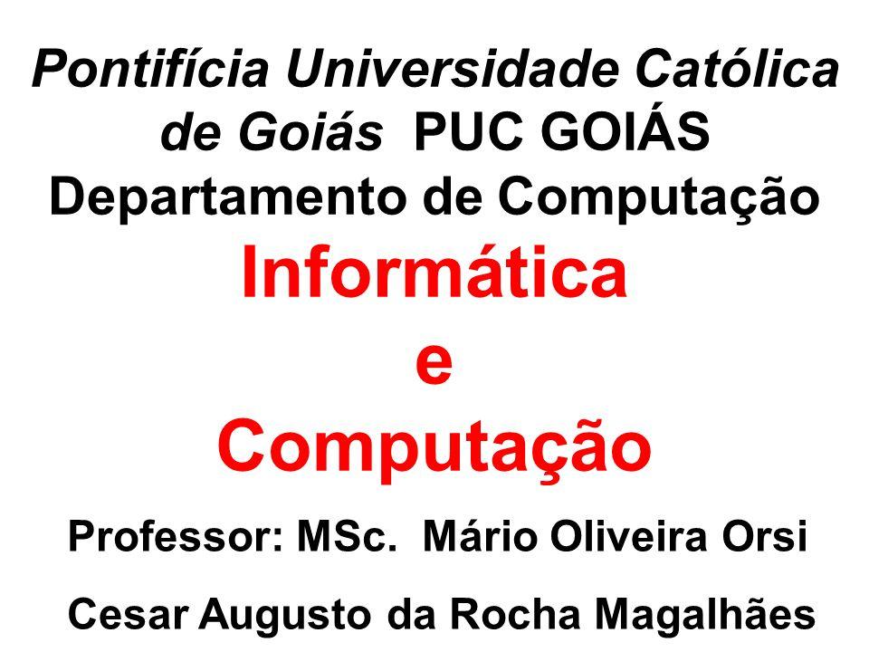 Pontifícia Universidade Católica de Goiás PUC GOIÁS Departamento de Computação Informática e Computação Professor: MSc. Mário Oliveira Orsi Cesar Augu