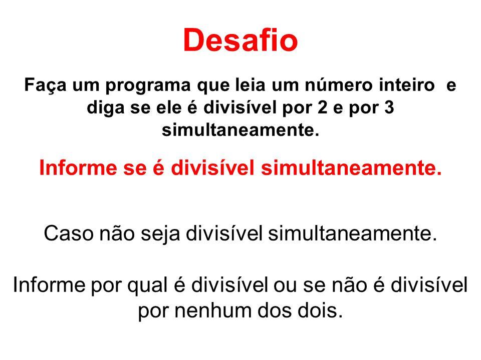 Desafio Faça um programa que leia um número inteiro e diga se ele é divisível por 2 e por 3 simultaneamente. Informe se é divisível simultaneamente. C