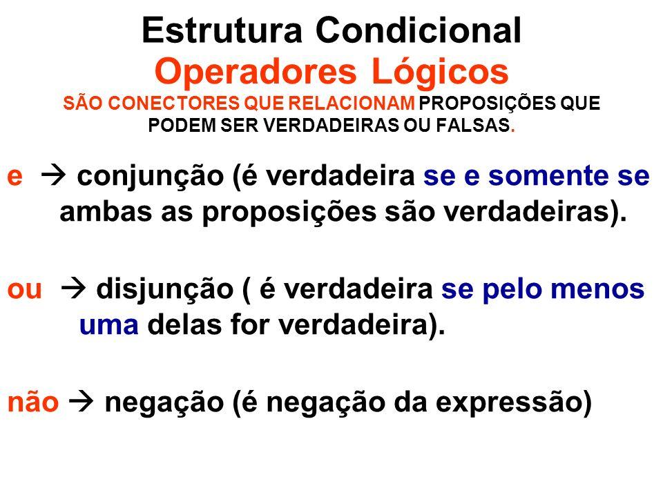Operadores Lógicos SÃO CONECTORES QUE RELACIONAM PROPOSIÇÕES QUE PODEM SER VERDADEIRAS OU FALSAS. e conjunção (é verdadeira se e somente se ambas as p