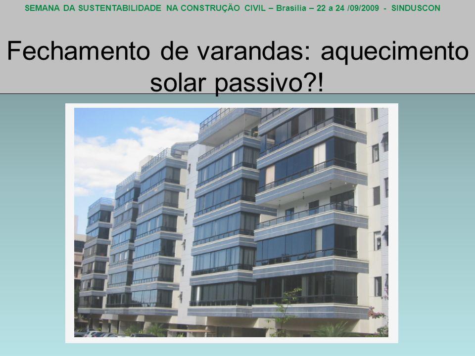 SEMANA DA SUSTENTABILIDADE NA CONSTRUÇÃO CIVIL – Brasília – 22 a 24 /09/2009 - SINDUSCON Fechamento de varandas: aquecimento solar passivo?!