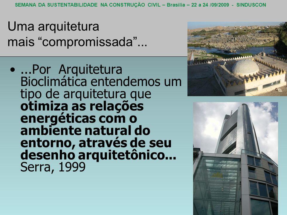 SEMANA DA SUSTENTABILIDADE NA CONSTRUÇÃO CIVIL – Brasília – 22 a 24 /09/2009 - SINDUSCON Uma arquitetura mais compromissada......Por Arquitetura Biocl