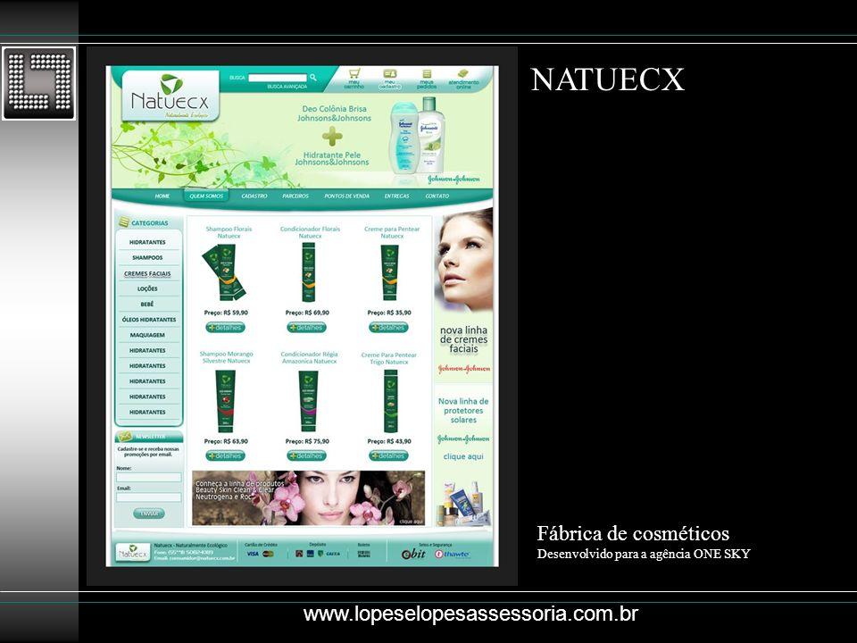 NATUECX Fábrica de cosméticos Desenvolvido para a agência ONE SKY www.lopeselopesassessoria.com.br