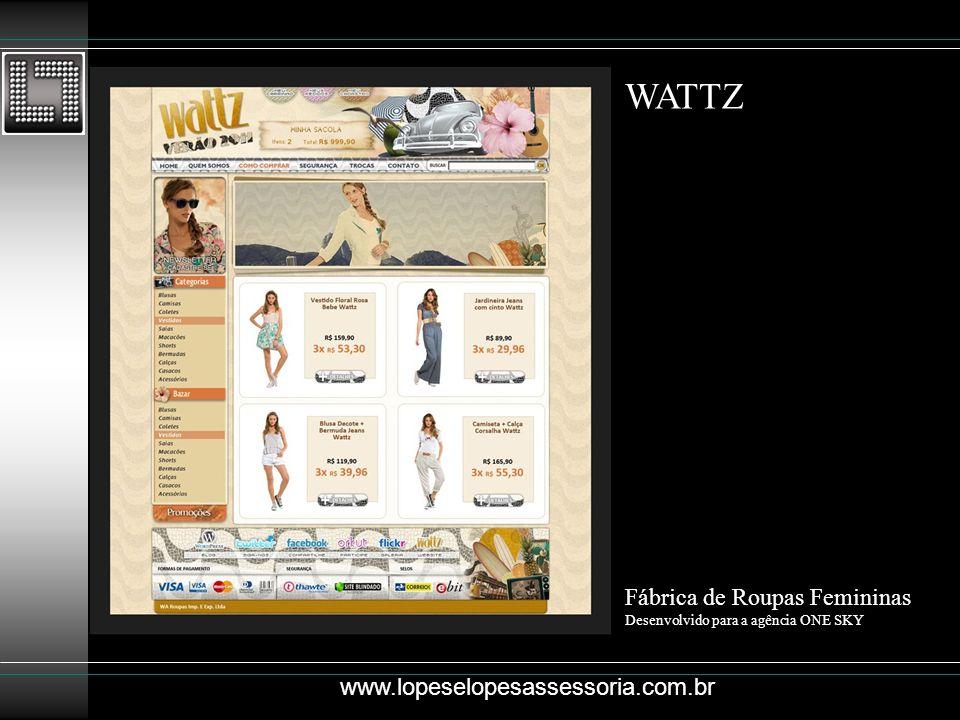 WATTZ Fábrica de Roupas Femininas Desenvolvido para a agência ONE SKY www.lopeselopesassessoria.com.br