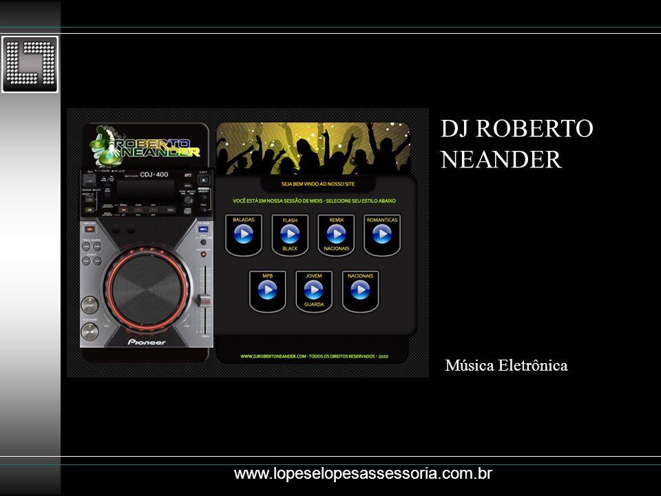 DJ ROBERTO NEANDER Música Eletrônica www.lopeselopesassessoria.com.br