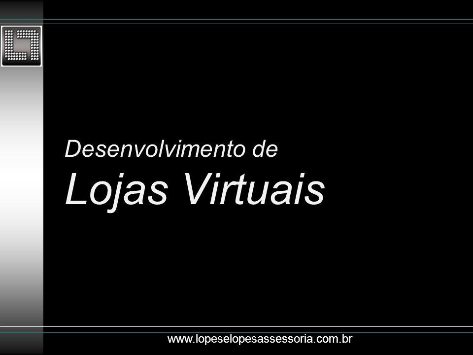 Desenvolvimento de Lojas Virtuais www.lopeselopesassessoria.com.br