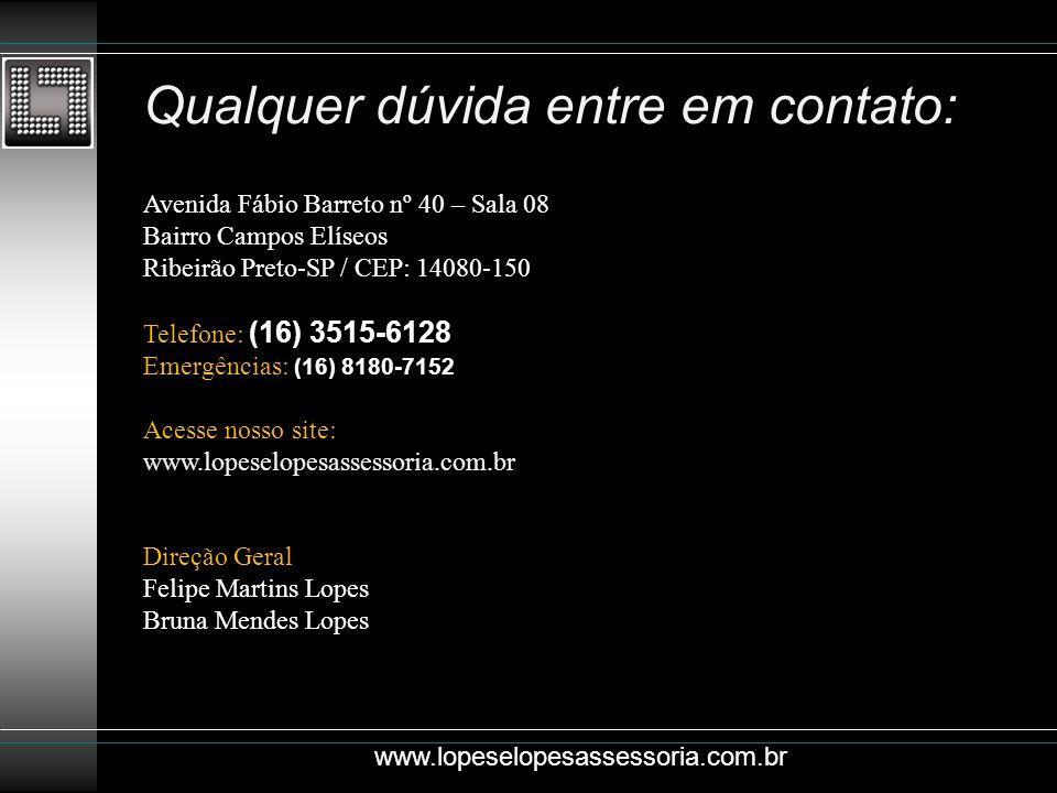 Qualquer dúvida entre em contato: www.lopeselopesassessoria.com.br Avenida Fábio Barreto nº 40 – Sala 08 Bairro Campos Elíseos Ribeirão Preto-SP / CEP