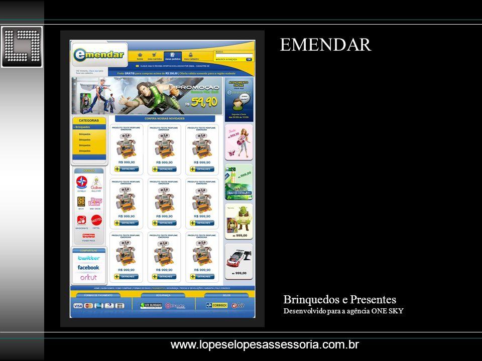 EMENDAR Brinquedos e Presentes Desenvolvido para a agência ONE SKY www.lopeselopesassessoria.com.br