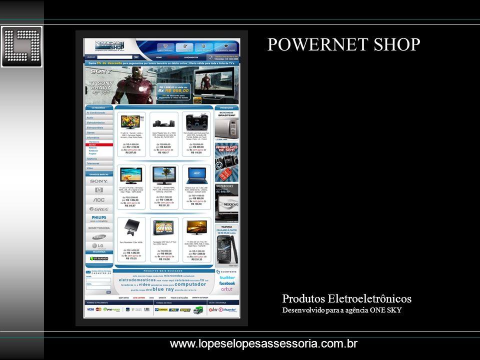 POWERNET SHOP Produtos Eletroeletrônicos Desenvolvido para a agência ONE SKY www.lopeselopesassessoria.com.br