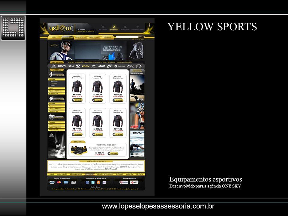 YELLOW SPORTS Equipamentos esportivos Desenvolvido para a agência ONE SKY www.lopeselopesassessoria.com.br